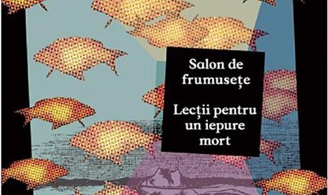 """""""Salon de frumusete"""" si """"Lectii pentru un iepure mort"""""""