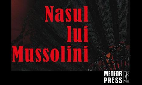 """""""Nasul lui Mussolini"""", un roman al loialitatii inutile"""