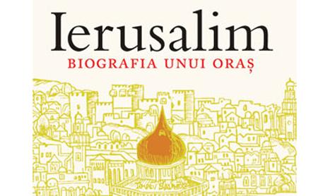 """Nou la Editura Trei: """"Ierusalim. Biografia unui oras"""""""