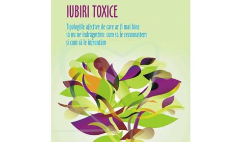 """""""Iubiri toxice"""" – tipologii afective de evitat"""