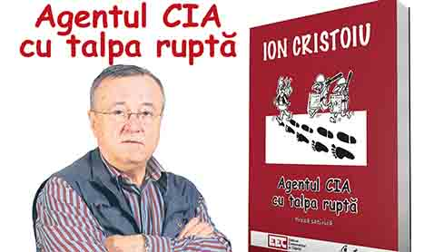 """Ion Cristoiu lanseaza """"Agentul CIA cu talpa rupta"""""""