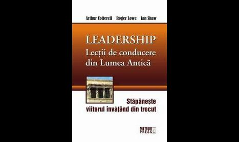 """""""Lectii de conducere din Lumea Antica"""" aplicabile in prezent"""