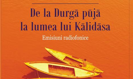 """Calatorie indiana pe calea undelor: """"De la Durga puja la lumea lui Kalidasa"""""""