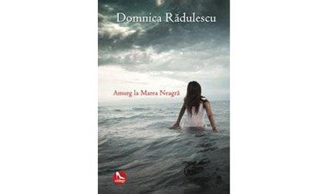 """""""Amurg la Marea Neagra"""", un roman ca o pictura"""