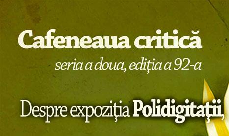 """Cafeneaua critica se deschide pentru """"Polidigitatii"""""""