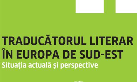 Traducatorul literar in Europa de Sud-Est: situatia actuala si perspective