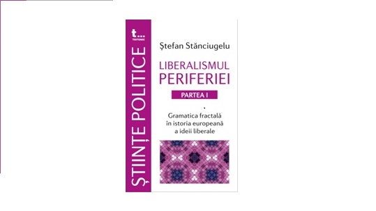 """Stefan Stanciugelu: """"Liberalismul Periferiei"""""""