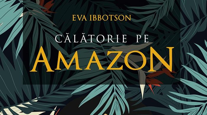 "Eva Ibbotson: ""Calatorie pe Amazon"""