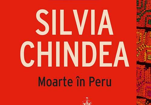 """Silvia Chindea: """"Moarte in Peru"""""""
