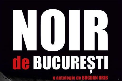 "Antologie Mystery & Thriller: ""Noir de Bucuresti"""