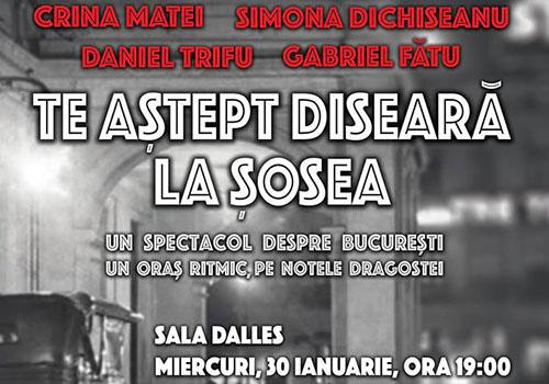 """Spectacol despre București: """"Te-aștept diseară la Șosea"""""""