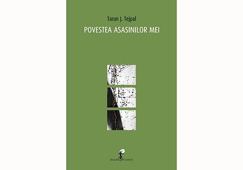"""Tarun J. Teipal: """"Povestea asasinilor mei"""""""