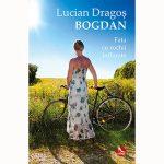 """Lucian Dragoș Bogdan: """"Fata cu rochii înflorate"""""""