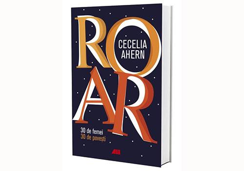 """Cecelia Ahern: """"ROAR. 30 de femei. 30 de povești"""""""