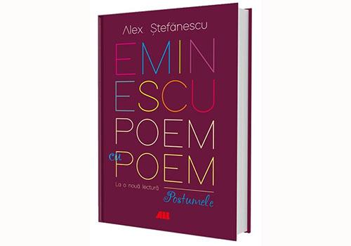 """Alex. Ștefănescu: """"Eminescu poem cu poem. Postumele"""""""
