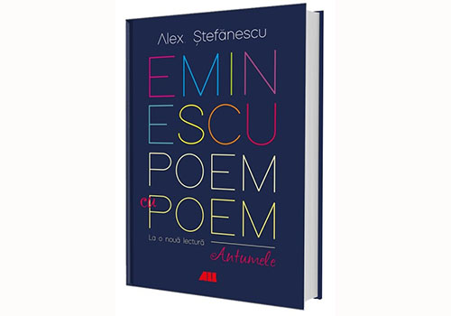 """Alex. Ștefănescu: """"Eminescu poem cu poem. Antumele"""""""