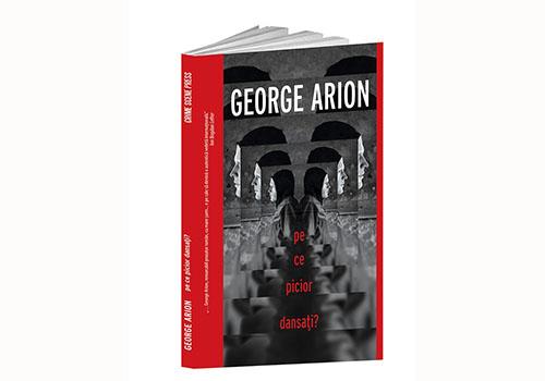 """George Arion: """"Pe ce picior dansați?"""""""