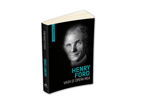 """Henry Ford: """"Viața și opera mea"""""""