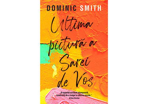 """Cărți de citit: """"Ultima pictură a Sarei de Vos"""" de Dominic Smith"""