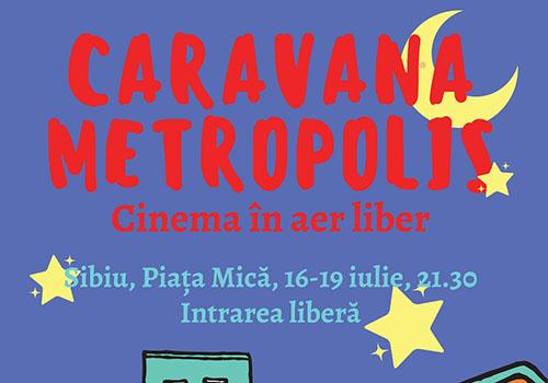 Weekend de filme la Sibiu, cu Caravana Metropolis