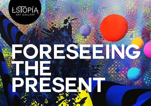 """Expoziție la Estopia: """"Foreseeing the Present"""""""