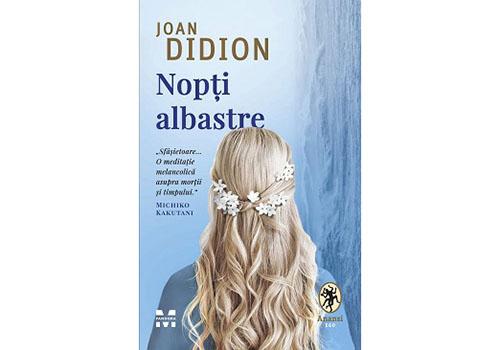 """""""Nopți albastre"""" de Joan Didion, o nouă traducere la Pandora M"""