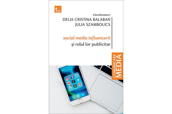 """""""Social media influencerii și rolul lor publicitar"""" – volum colectiv"""