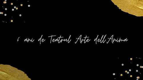 Teatrul Arte dell'Anima a împlinit 6 ani