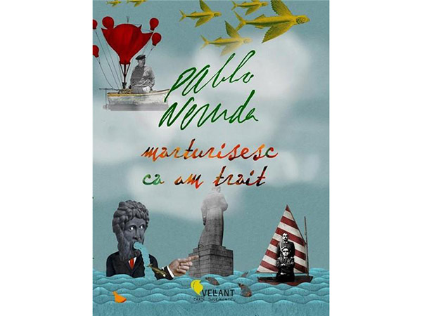 """""""Mărturisesc că am trăit"""" – Pablo Neruda"""