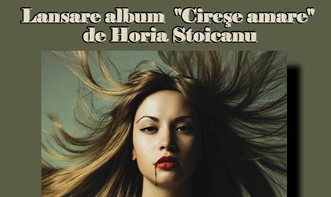 """Horia Stoicanu lanseaza albumul """"Cirese amare"""""""