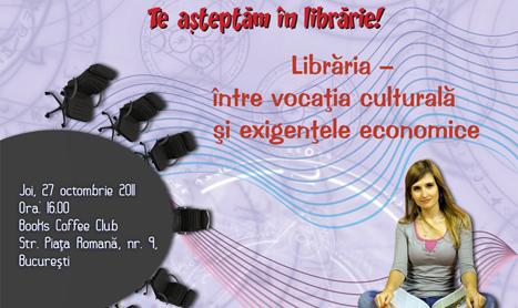 """Dezbatere: """"Libraria – intre vocatia culturala si exigentele economice"""""""