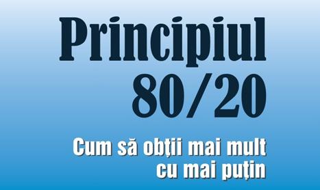 Principiul 80/20: Cum sa obtii mai mult cu mai putin