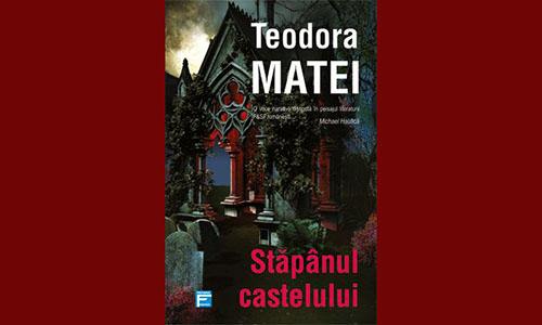 """Teodora Matei: """"Stapanul castelului"""""""