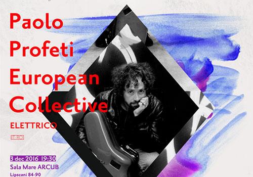 "Artist in Residence prezinta ""Paolo Profeti European Collective – ELETTRICO"""