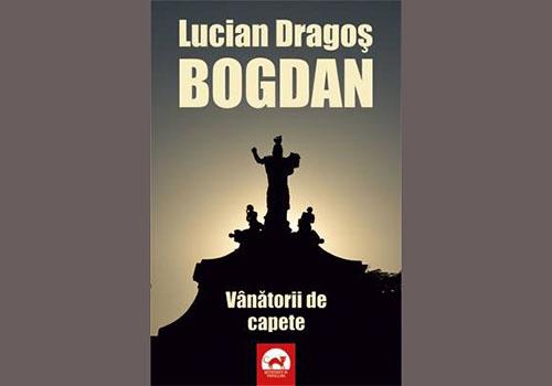 """Lucian Dragos Bogdan: """"Vanatorii de capete"""""""