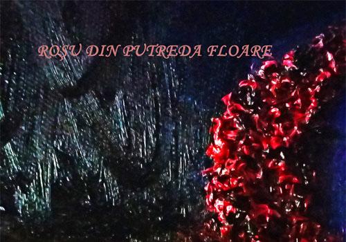 """Expozitie de pictura: """"Rosu din putreda floare"""""""