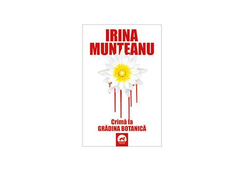 """Irina Munteanu – """"Crima la Gradina Botanica"""""""