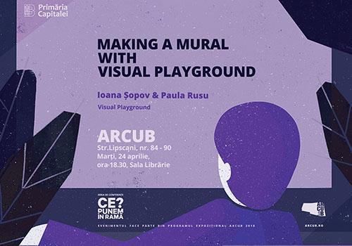 "Conferinta Arcub: ""Making a Mural with Visual Playground"""