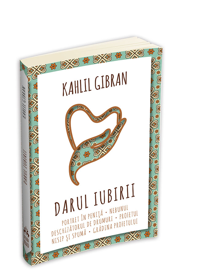 "Kahlil Gibran: ""Darul iubirii"""