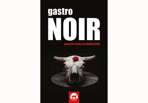 """Volum colectiv cu crime și rețete alimentare: """"Gastro Noir"""""""