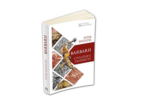 """Peter Bogucki: """"Barbarii. Civilizații dispărute"""""""