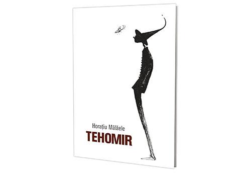 """Cărți de citit: """"Tehomir"""" de Horațiu Mălăele"""