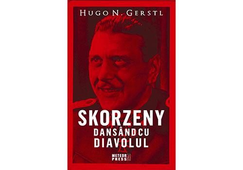 """Skorzeny. Dansând cu diavolul"" – Hugo N. Gerstl"