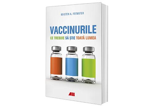 """""""Vaccinurile. Ce trebuie să știe toată lumea"""" – Kristen A. Feemster"""