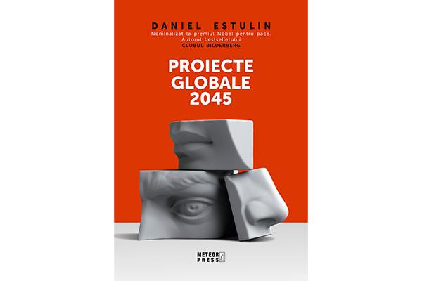 """""""Proiecte globale 2045"""" de Daniel Estulin, în curs de apariție la Meteor Press"""